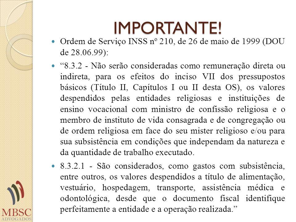 IMPORTANTE! Ordem de Serviço INSS nº 210, de 26 de maio de 1999 (DOU de 28.06.99): 8.3.2 - Não serão consideradas como remuneração direta ou indireta,