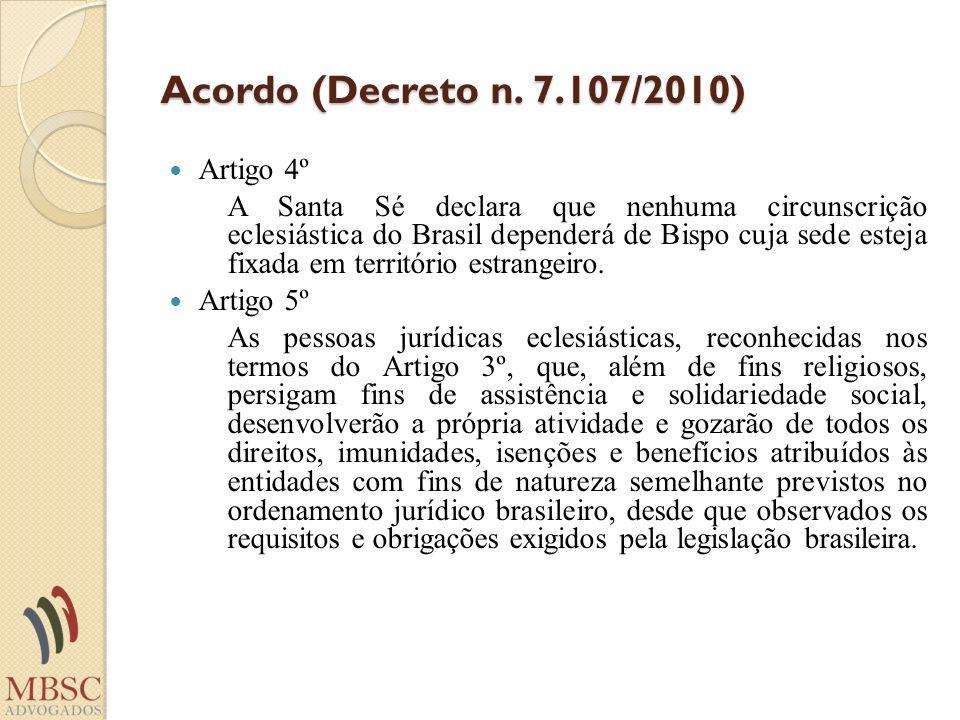 Acordo (Decreto n. 7.107/2010) Artigo 4º A Santa Sé declara que nenhuma circunscrição eclesiástica do Brasil dependerá de Bispo cuja sede esteja fixad