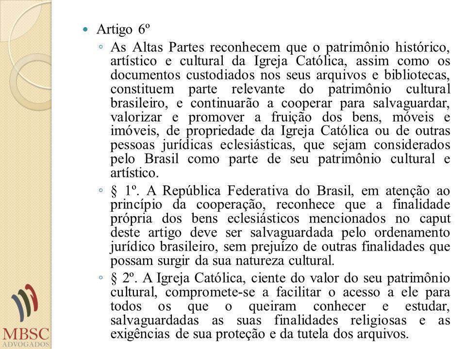 Artigo 6º As Altas Partes reconhecem que o patrimônio histórico, artístico e cultural da Igreja Católica, assim como os documentos custodiados nos seu