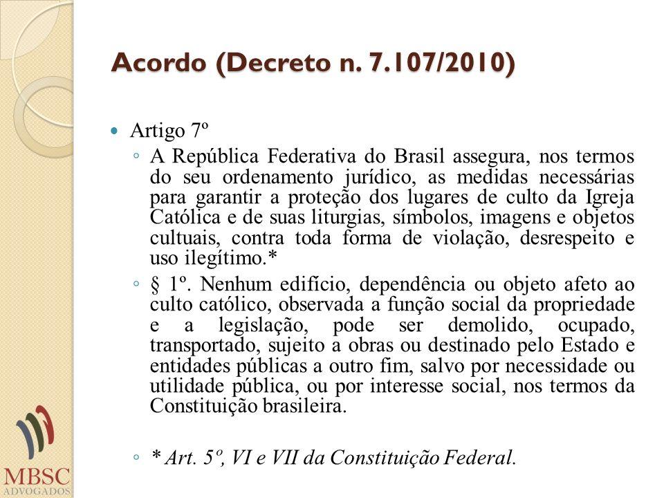 Acordo (Decreto n. 7.107/2010) Artigo 7º A República Federativa do Brasil assegura, nos termos do seu ordenamento jurídico, as medidas necessárias par