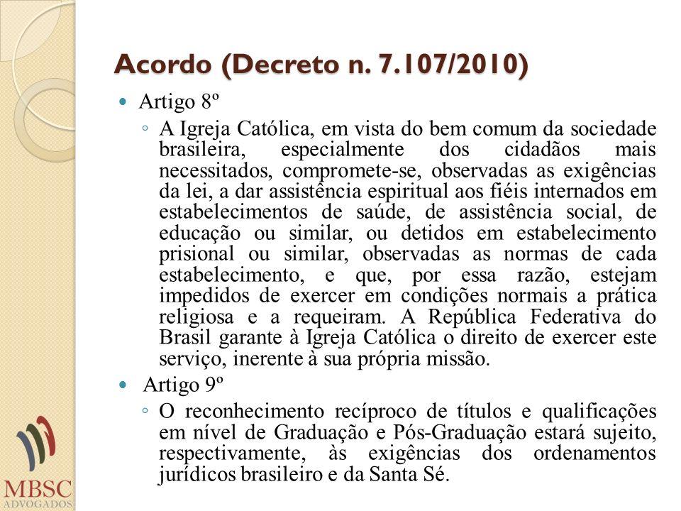 Acordo (Decreto n. 7.107/2010) Artigo 8º A Igreja Católica, em vista do bem comum da sociedade brasileira, especialmente dos cidadãos mais necessitado