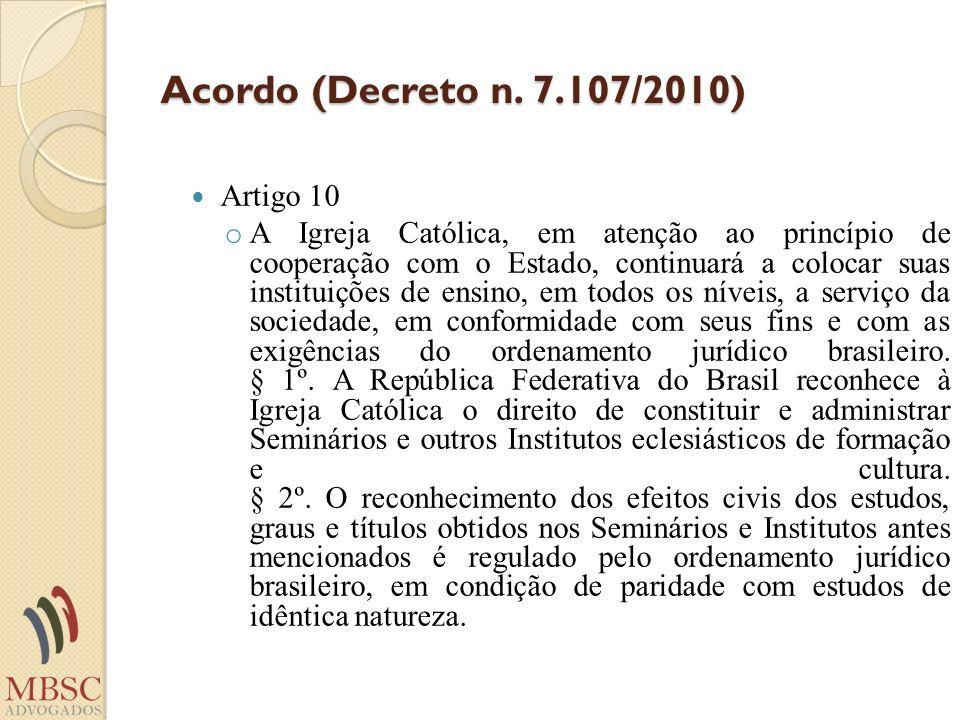 Acordo (Decreto n. 7.107/2010) Artigo 10 o A Igreja Católica, em atenção ao princípio de cooperação com o Estado, continuará a colocar suas instituiçõ