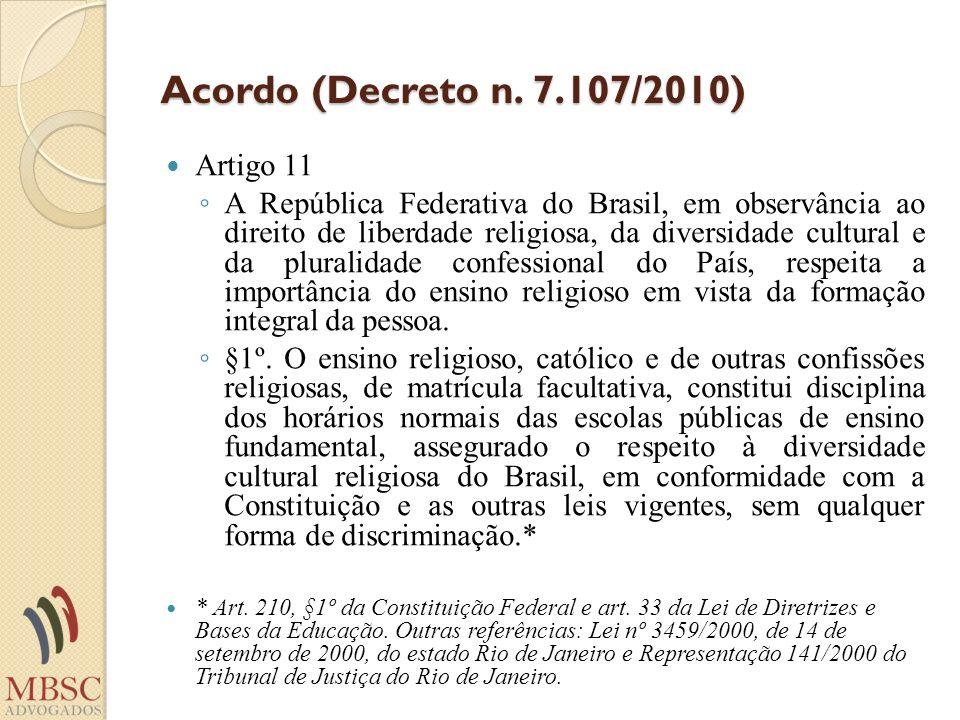 Acordo (Decreto n. 7.107/2010) Artigo 11 A República Federativa do Brasil, em observância ao direito de liberdade religiosa, da diversidade cultural e