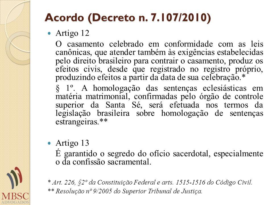Acordo (Decreto n. 7.107/2010) Artigo 12 O casamento celebrado em conformidade com as leis canônicas, que atender também às exigências estabelecidas p