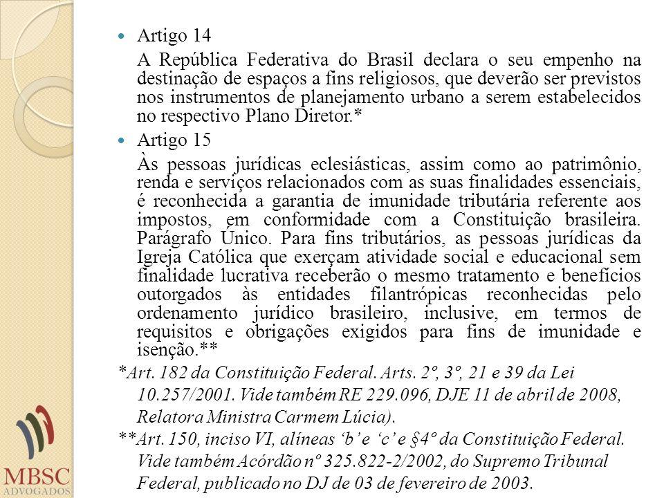 Artigo 14 A República Federativa do Brasil declara o seu empenho na destinação de espaços a fins religiosos, que deverão ser previstos nos instrumento