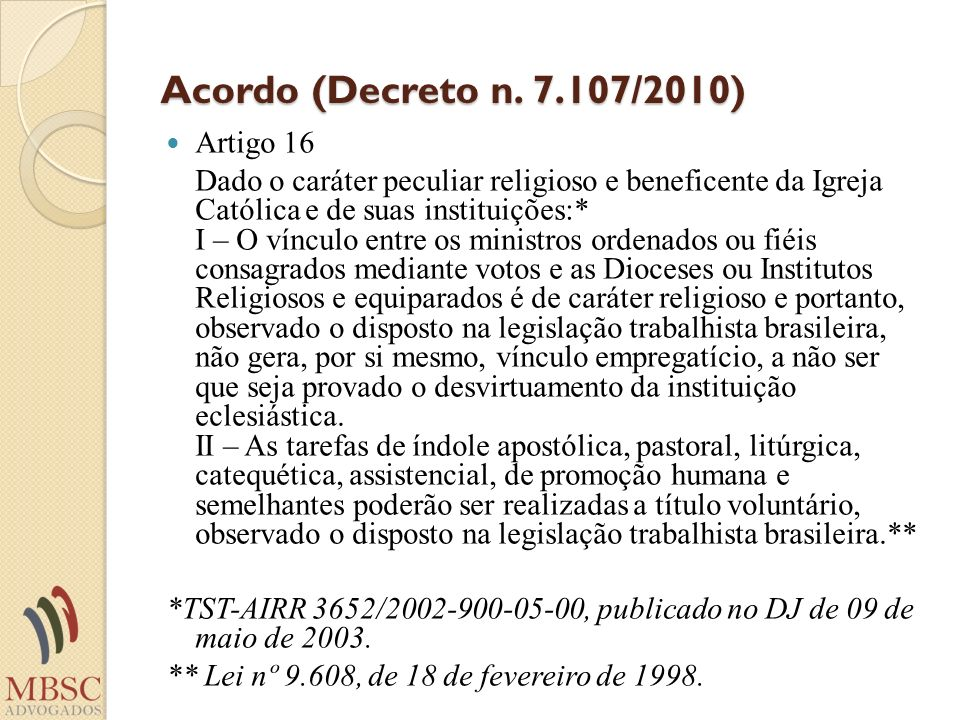 Acordo (Decreto n. 7.107/2010) Artigo 16 Dado o caráter peculiar religioso e beneficente da Igreja Católica e de suas instituições:* I – O vínculo ent