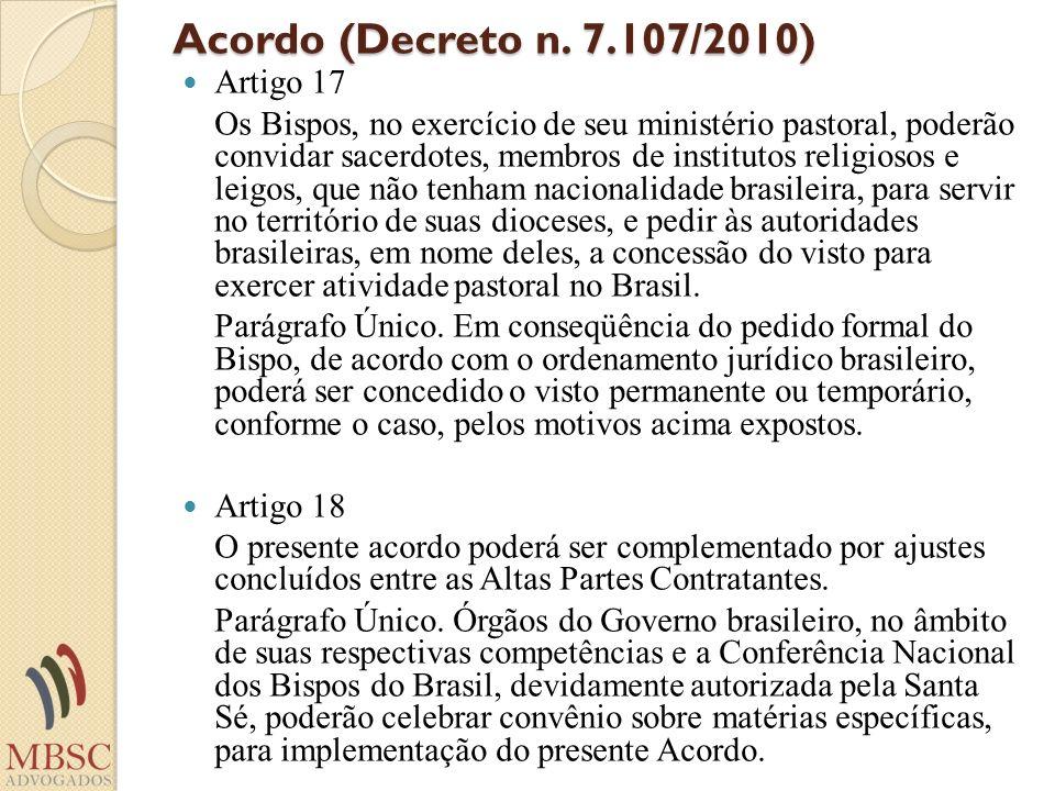 Acordo (Decreto n. 7.107/2010) Artigo 17 Os Bispos, no exercício de seu ministério pastoral, poderão convidar sacerdotes, membros de institutos religi