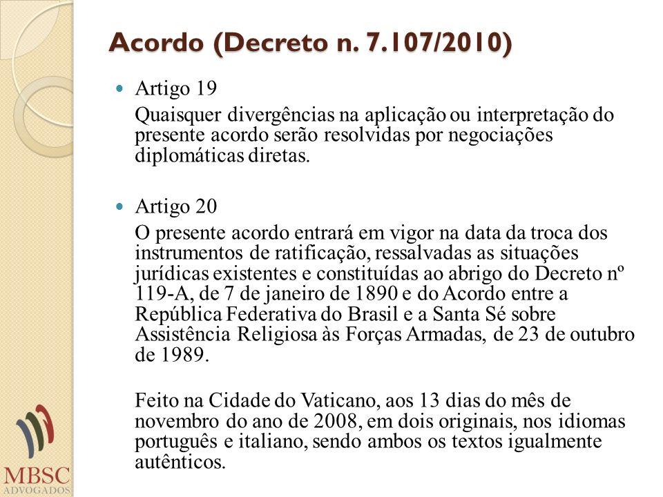 Acordo (Decreto n. 7.107/2010) Artigo 19 Quaisquer divergências na aplicação ou interpretação do presente acordo serão resolvidas por negociações dipl