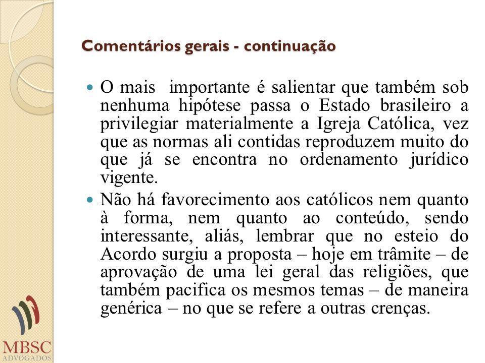 Comentários gerais - continuação O mais importante é salientar que também sob nenhuma hipótese passa o Estado brasileiro a privilegiar materialmente a