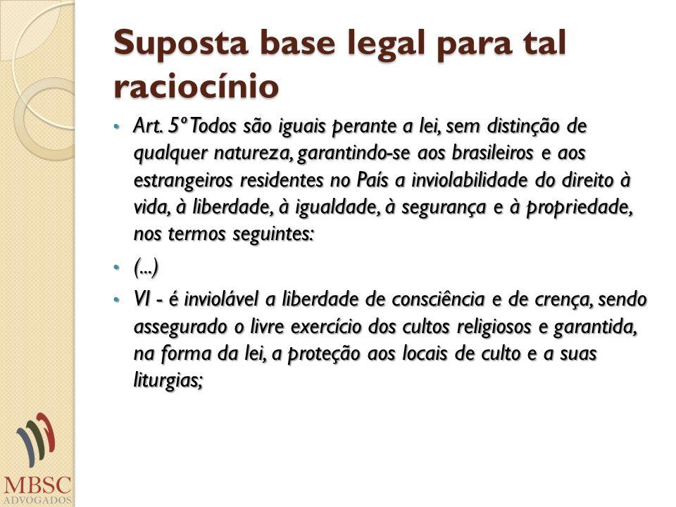 Suposta base legal para tal raciocínio Art. 5º Todos são iguais perante a lei, sem distinção de qualquer natureza, garantindo-se aos brasileiros e aos