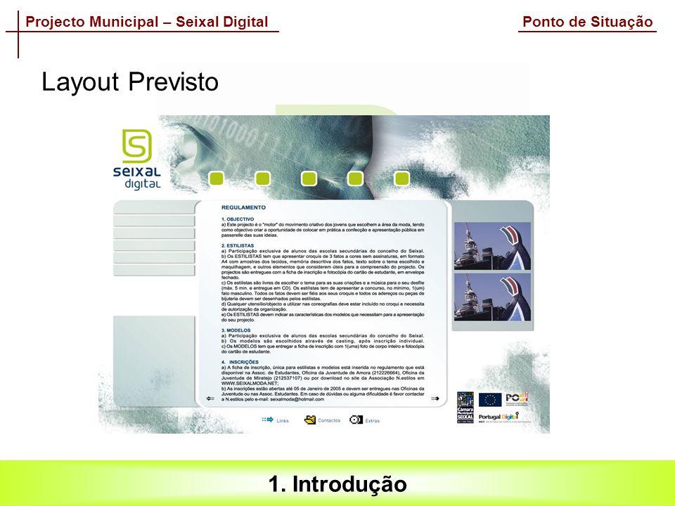 Projecto Municipal – Seixal Digital Ponto de Situação 1. Introdução Layout Previsto