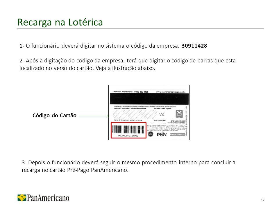 Recarga na Lotérica 12 Código do Cartão 3- Depois o funcionário deverá seguir o mesmo procedimento interno para concluir a recarga no cartão Pré-Pago