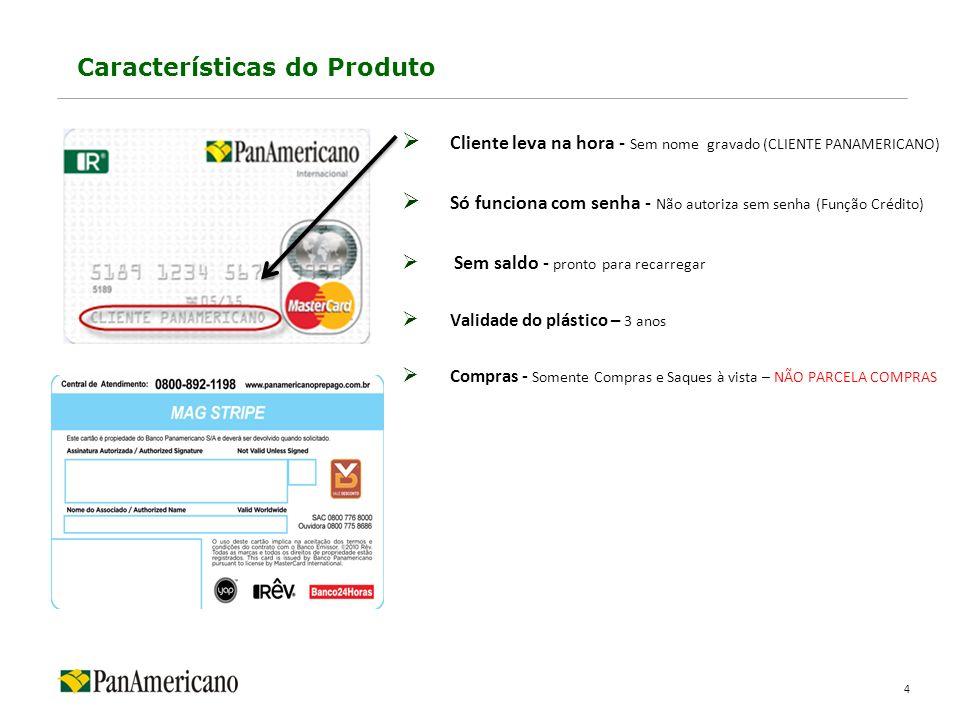 4 Cliente leva na hora - Sem nome gravado (CLIENTE PANAMERICANO) Só funciona com senha - Não autoriza sem senha (Função Crédito) Sem saldo - pronto pa