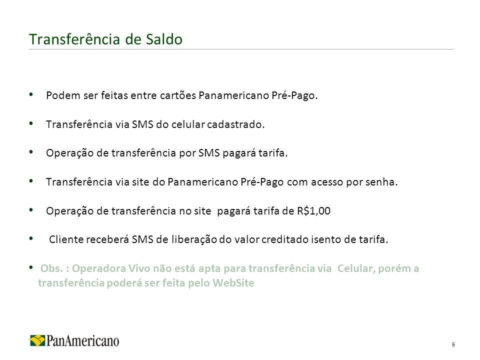 Podem ser feitas entre cartões Panamericano Pré-Pago. Transferência via SMS do celular cadastrado. Operação de transferência por SMS pagará tarifa. Tr