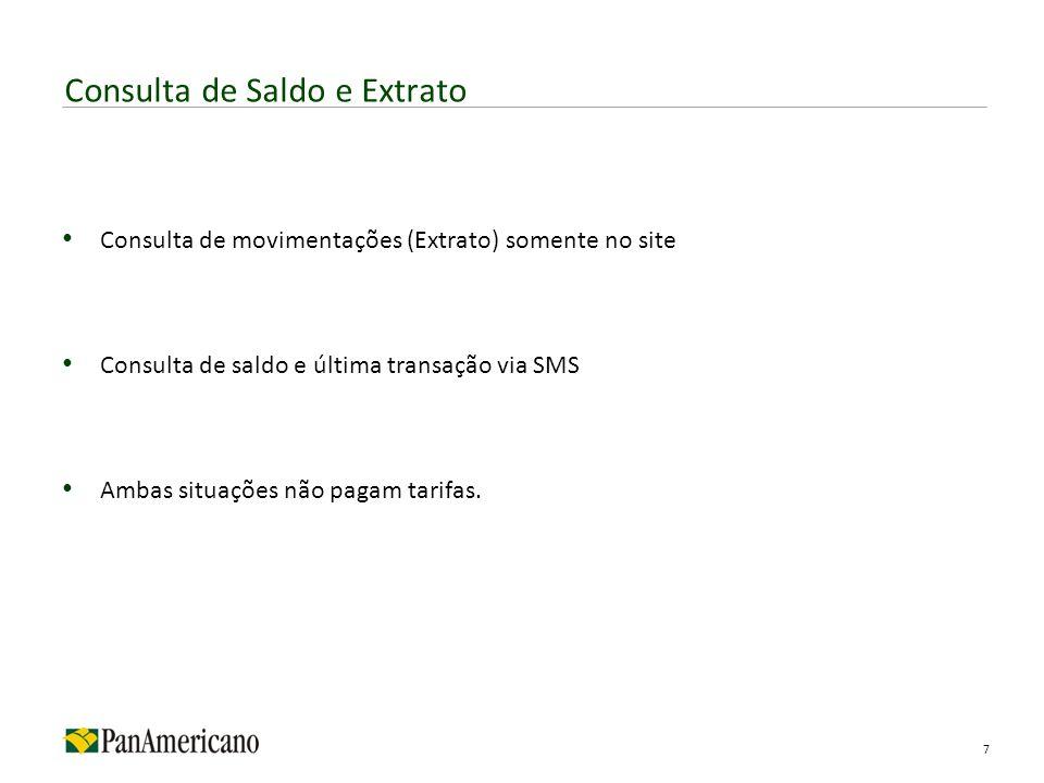 Consulta de movimentações (Extrato) somente no site Consulta de saldo e última transação via SMS Ambas situações não pagam tarifas. Consulta de Saldo
