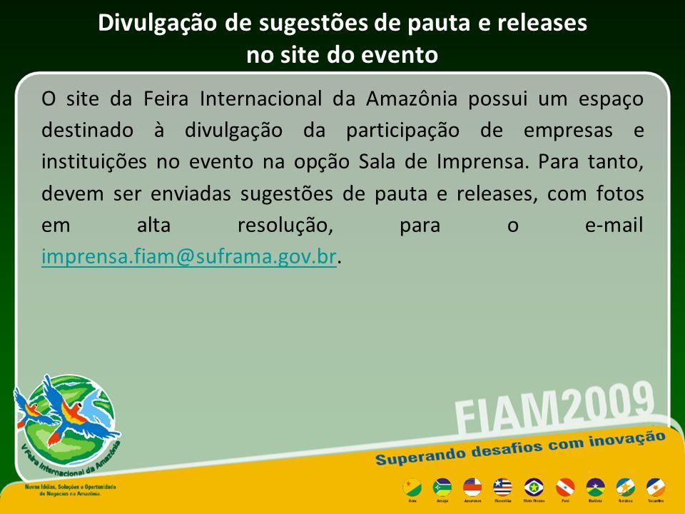 Divulgação de sugestões de pauta e releases no site do evento O site da Feira Internacional da Amazônia possui um espaço destinado à divulgação da participação de empresas e instituições no evento na opção Sala de Imprensa.