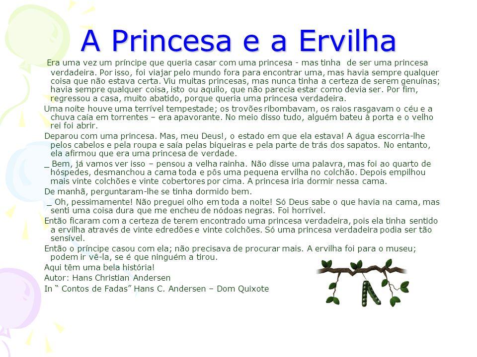 A Princesa e a Ervilha Era uma vez um príncipe que queria casar com uma princesa - mas tinha de ser uma princesa verdadeira.