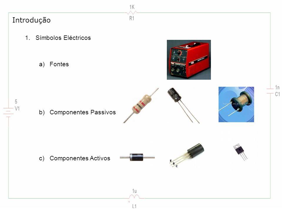 Introdução 1.Símbolos Eléctricos a)Fontes b)Componentes Passivos c)Componentes Activos