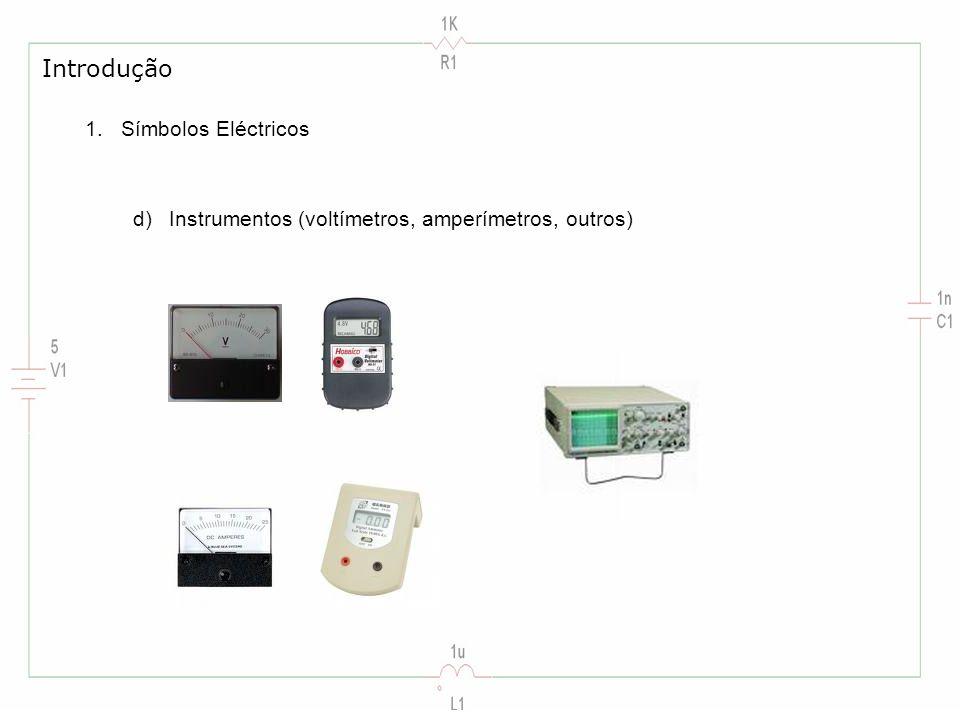 Introdução 1.Símbolos Eléctricos d)Instrumentos (voltímetros, amperímetros, outros)