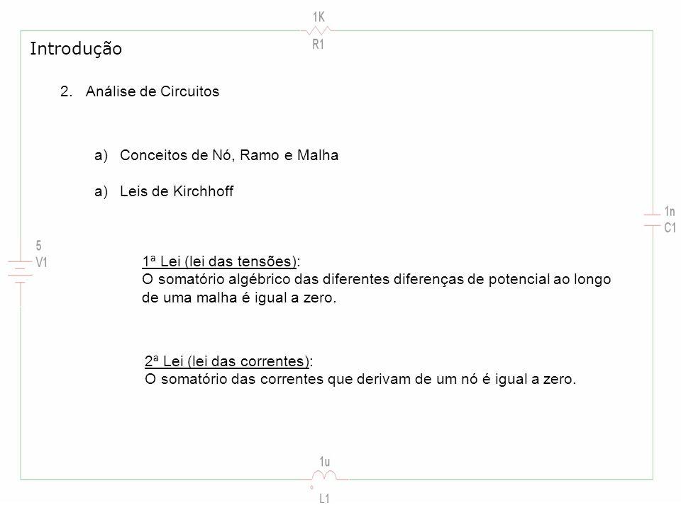 Introdução 2.Análise de Circuitos a)Conceitos de Nó, Ramo e Malha a)Leis de Kirchhoff 1ª Lei (lei das tensões): O somatório algébrico das diferentes d