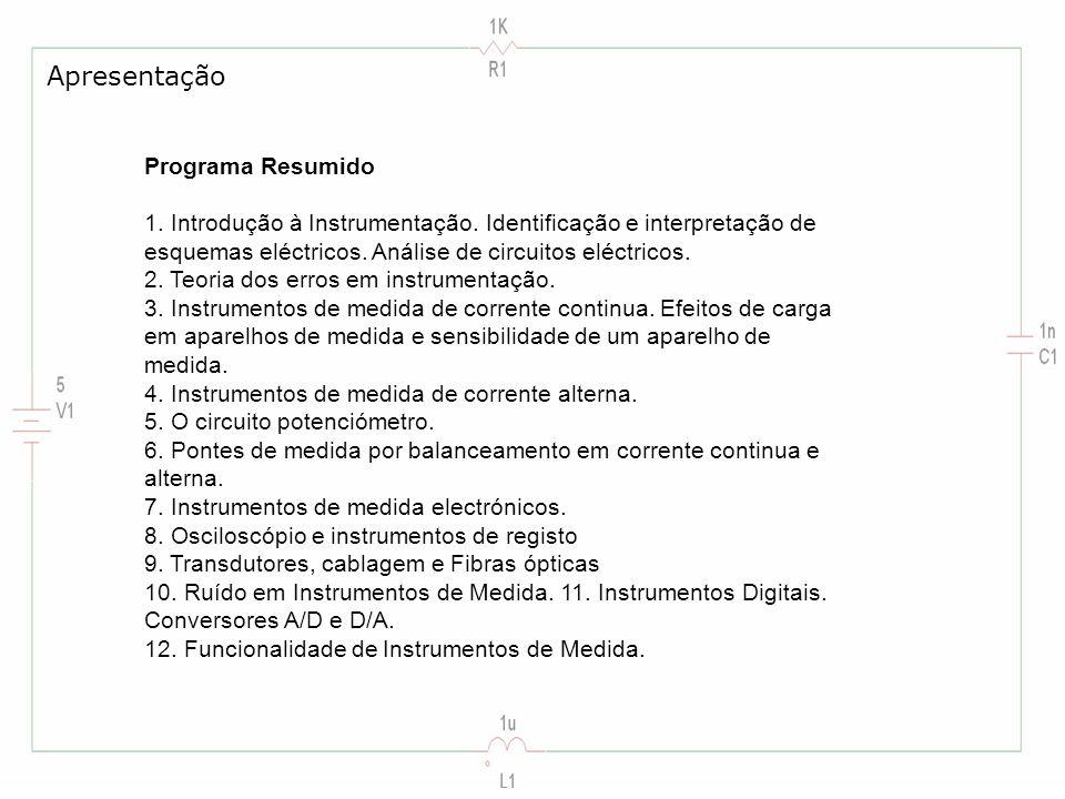 Programa Resumido 1. Introdução à Instrumentação. Identificação e interpretação de esquemas eléctricos. Análise de circuitos eléctricos. 2. Teoria dos