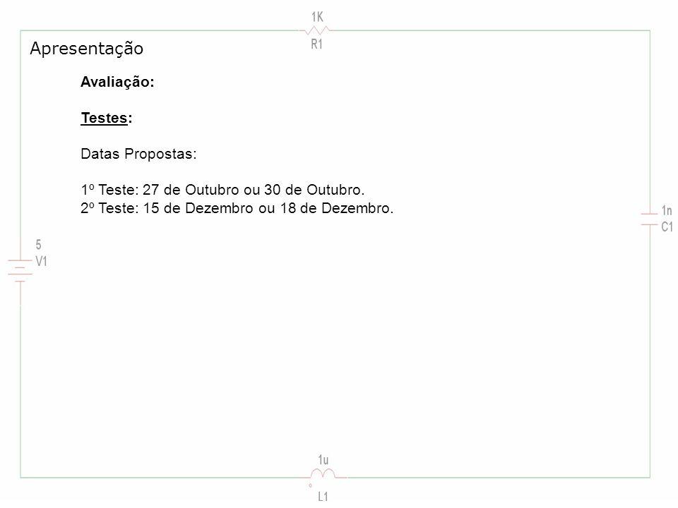 Avaliação: Testes: Datas Propostas: 1º Teste: 27 de Outubro ou 30 de Outubro. 2º Teste: 15 de Dezembro ou 18 de Dezembro. Apresentação