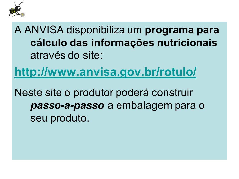 Neste caso o produto é MEL e as etapas para o programa da ANVISA gerar o rótulo com as informações nutricionais são as seguintes: –Entrar no site http://www.anvisa.gov.br/rotulo/ http://www.anvisa.gov.br/rotulo/ –Clicar em Iniciar Programa: