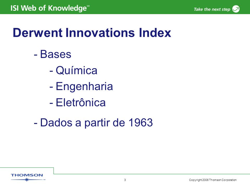 Copyright 2006 Thomson Corporation 3 Derwent Innovations Index -Bases -Química -Engenharia -Eletrônica -Dados a partir de 1963