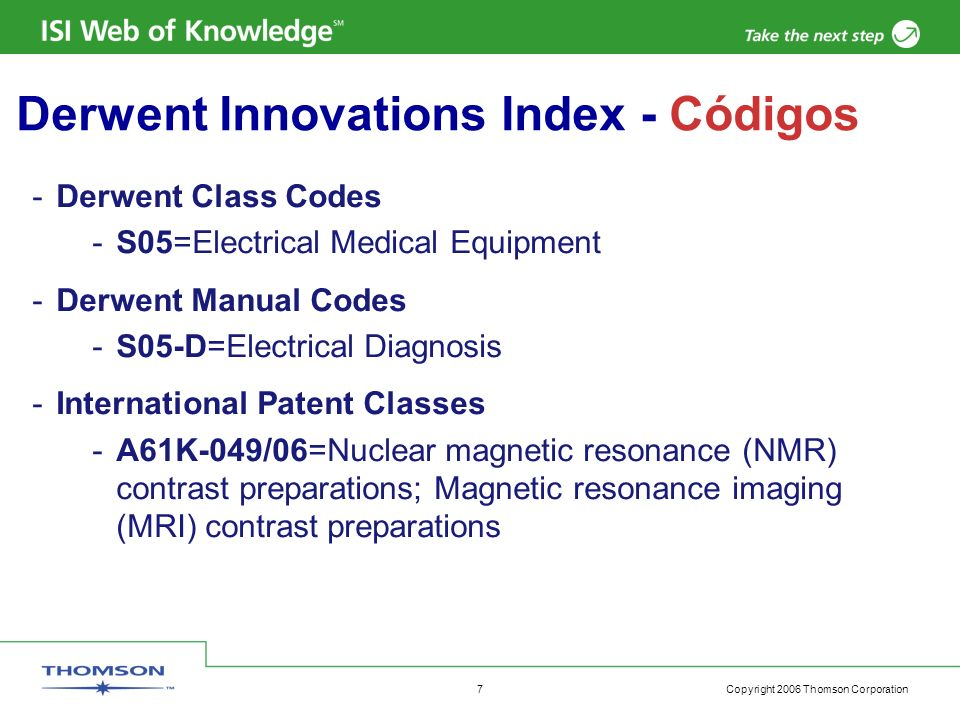 Copyright 2006 Thomson Corporation 7 Derwent Innovations Index - Códigos -Derwent Class Codes -S05=Electrical Medical Equipment -Derwent Manual Codes