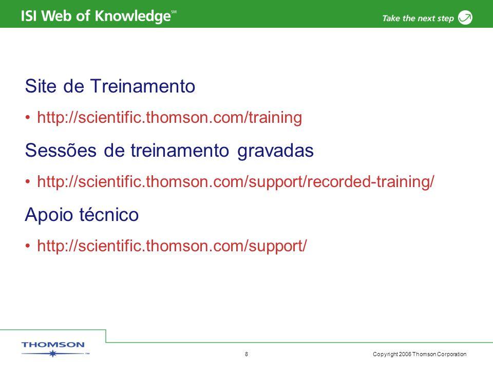Copyright 2006 Thomson Corporation 8 Site de Treinamento http://scientific.thomson.com/training Sessões de treinamento gravadas http://scientific.thom
