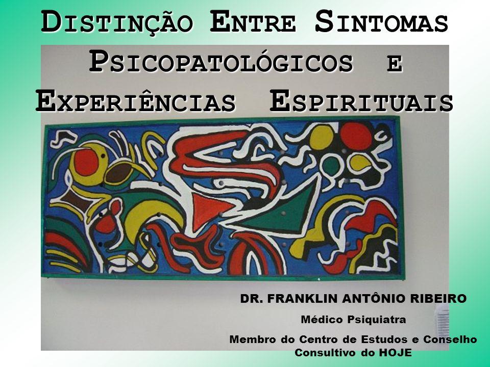 D ISTINÇÃO E NTRE S INTOMAS P SICOPATOLÓGICOS E E XPERIÊNCIAS E SPIRITUAIS DR.