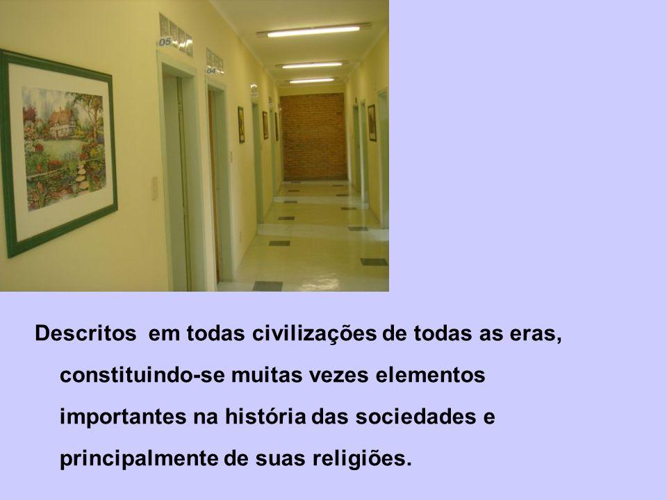 Descritos em todas civilizações de todas as eras, constituindo-se muitas vezes elementos importantes na história das sociedades e principalmente de suas religiões.
