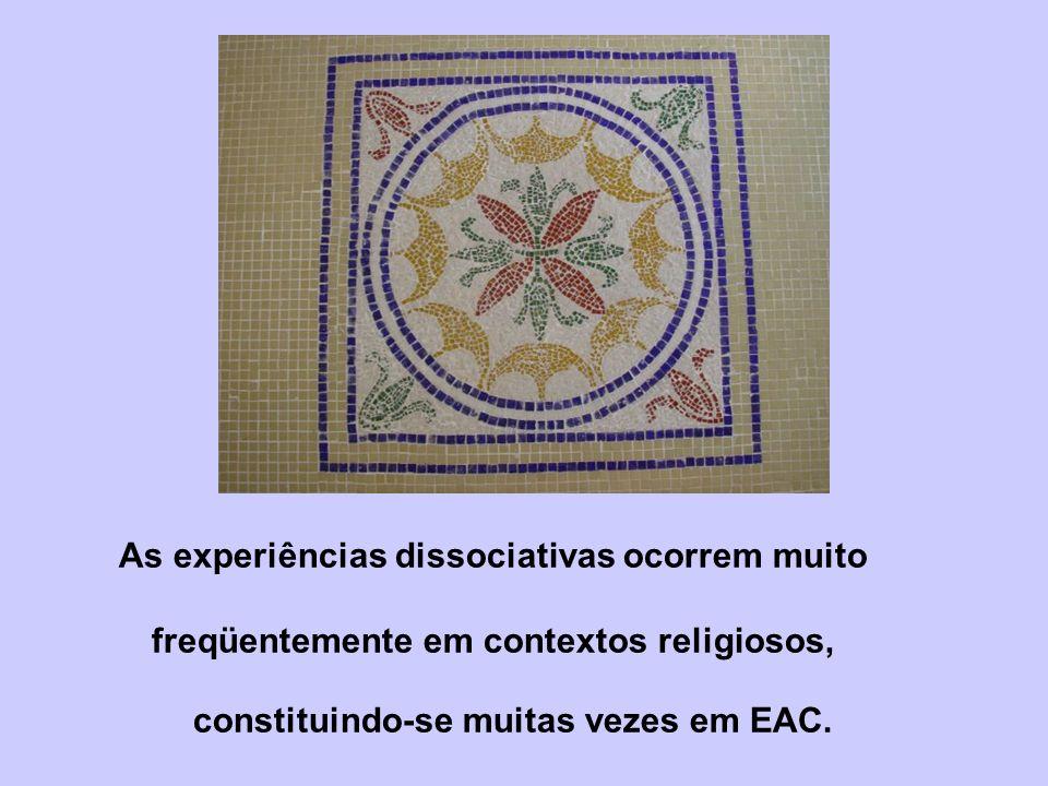 As experiências dissociativas ocorrem muito freqüentemente em contextos religiosos, constituindo-se muitas vezes em EAC.