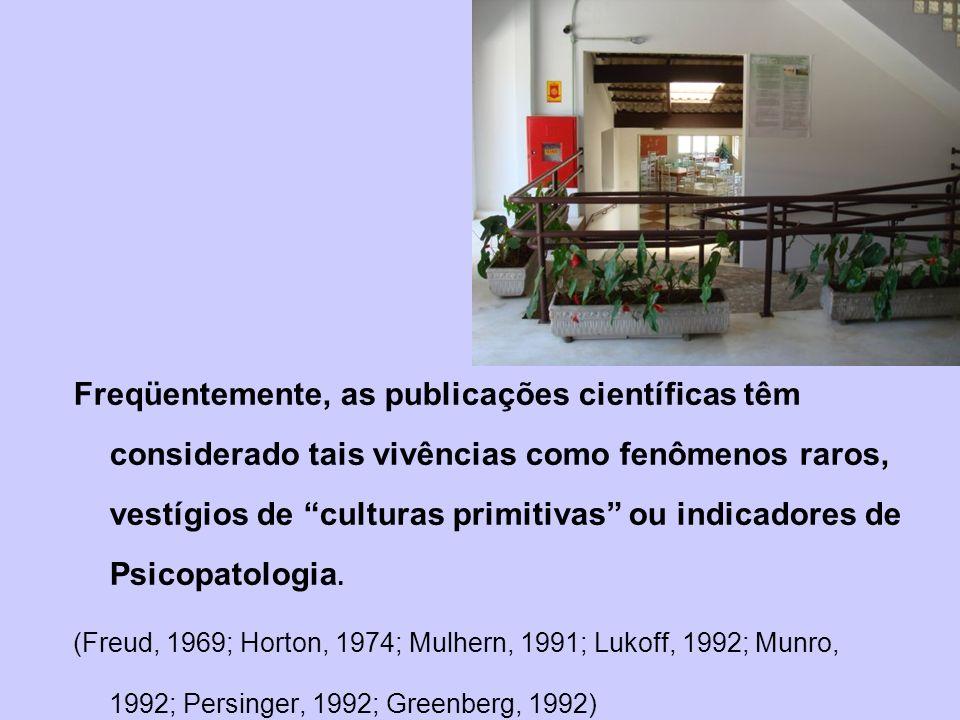 Freqüentemente, as publicações científicas têm considerado tais vivências como fenômenos raros, vestígios de culturas primitivas ou indicadores de Psicopatologia.