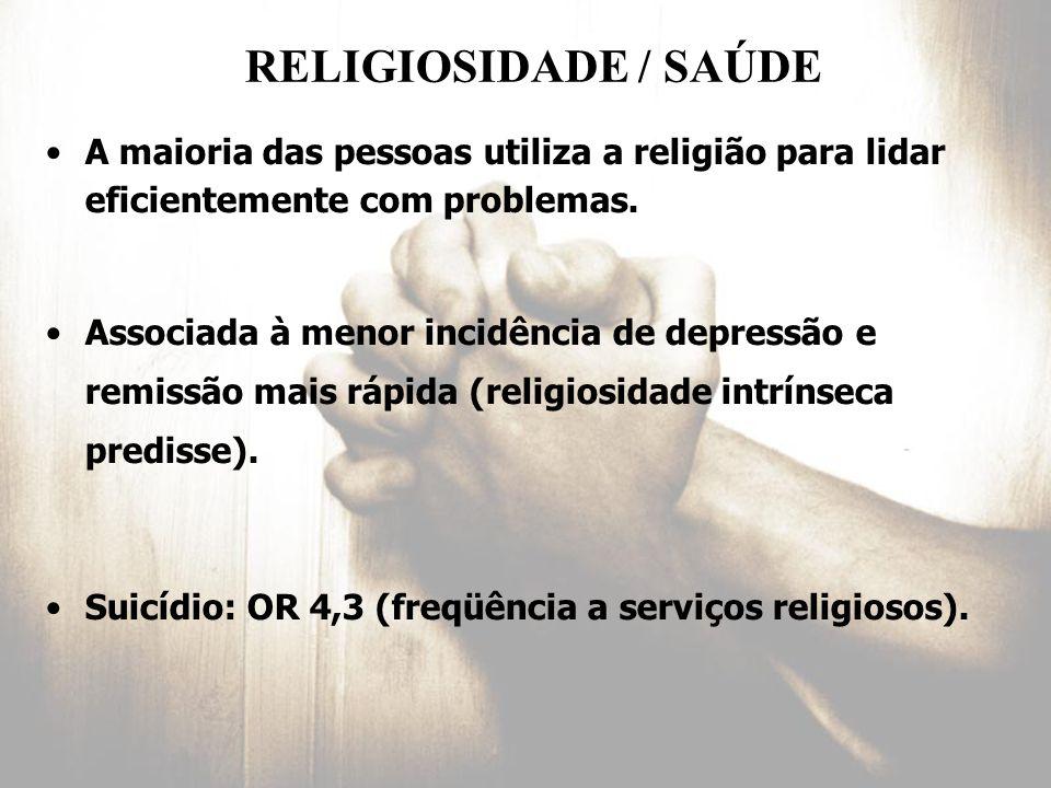 RELIGIOSIDADE / SAÚDE A maioria das pessoas utiliza a religião para lidar eficientemente com problemas.