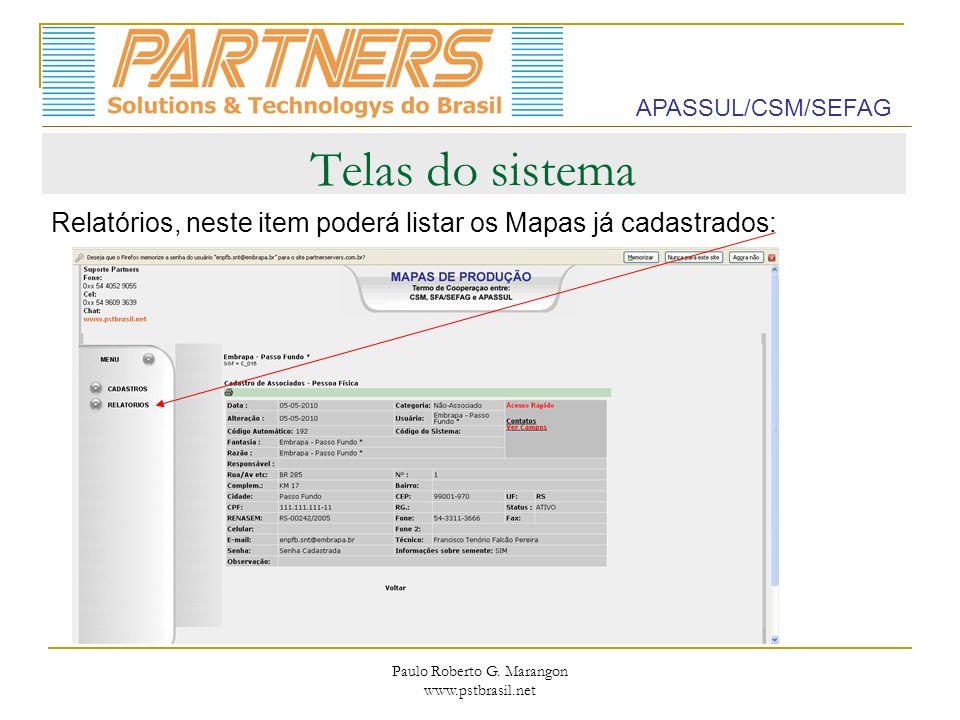 Paulo Roberto G. Marangon www.pstbrasil.net Telas do sistema Relatórios, neste item poderá listar os Mapas já cadastrados: APASSUL/CSM/SEFAG