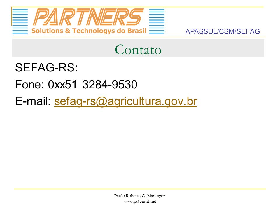 Paulo Roberto G. Marangon www.pstbrasil.net Contato SEFAG-RS: Fone: 0xx51 3284-9530 E-mail: sefag-rs@agricultura.gov.brsefag-rs@agricultura.gov.br APA