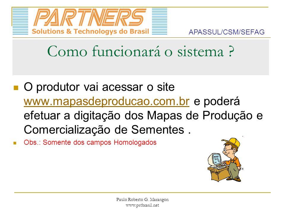 Paulo Roberto G. Marangon www.pstbrasil.net Como funcionará o sistema ? O produtor vai acessar o site www.mapasdeproducao.com.br e poderá efetuar a di