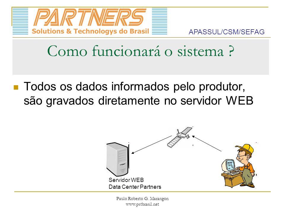 Paulo Roberto G. Marangon www.pstbrasil.net Como funcionará o sistema ? Todos os dados informados pelo produtor, são gravados diretamente no servidor