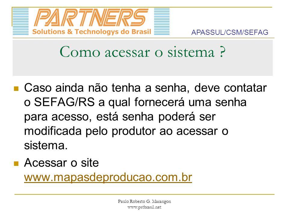 Paulo Roberto G. Marangon www.pstbrasil.net Como acessar o sistema ? Caso ainda não tenha a senha, deve contatar o SEFAG/RS a qual fornecerá uma senha