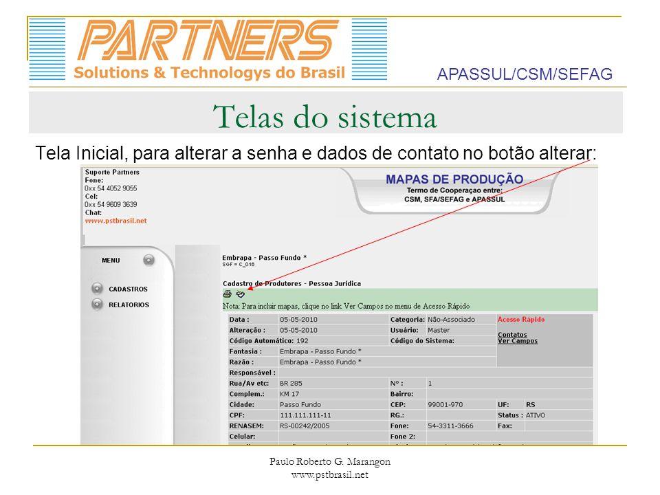 Paulo Roberto G. Marangon www.pstbrasil.net Telas do sistema Tela Inicial, para alterar a senha e dados de contato no botão alterar: APASSUL/CSM/SEFAG