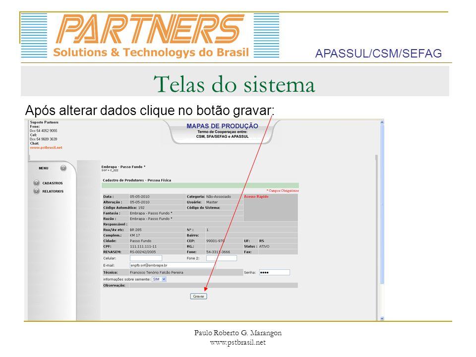 Paulo Roberto G. Marangon www.pstbrasil.net Telas do sistema Após alterar dados clique no botão gravar: APASSUL/CSM/SEFAG