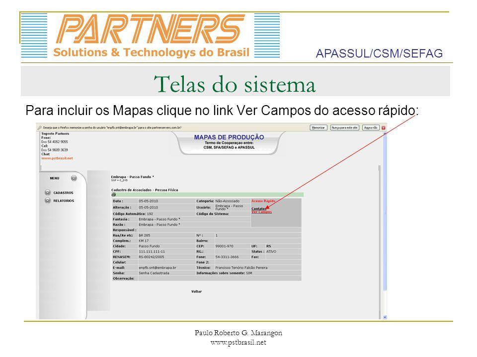 Paulo Roberto G. Marangon www.pstbrasil.net Telas do sistema Para incluir os Mapas clique no link Ver Campos do acesso rápido: APASSUL/CSM/SEFAG