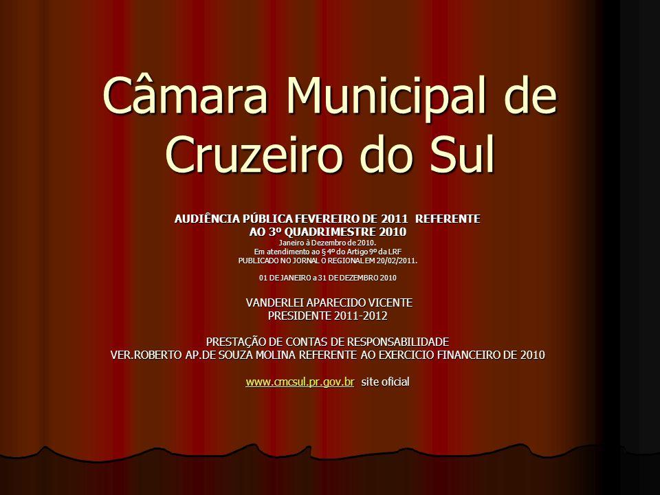 Câmara Municipal de Cruzeiro do Sul AUDIÊNCIA PÚBLICA FEVEREIRO DE 2011 REFERENTE AO 3º QUADRIMESTRE 2010 Janeiro à Dezembro de 2010.
