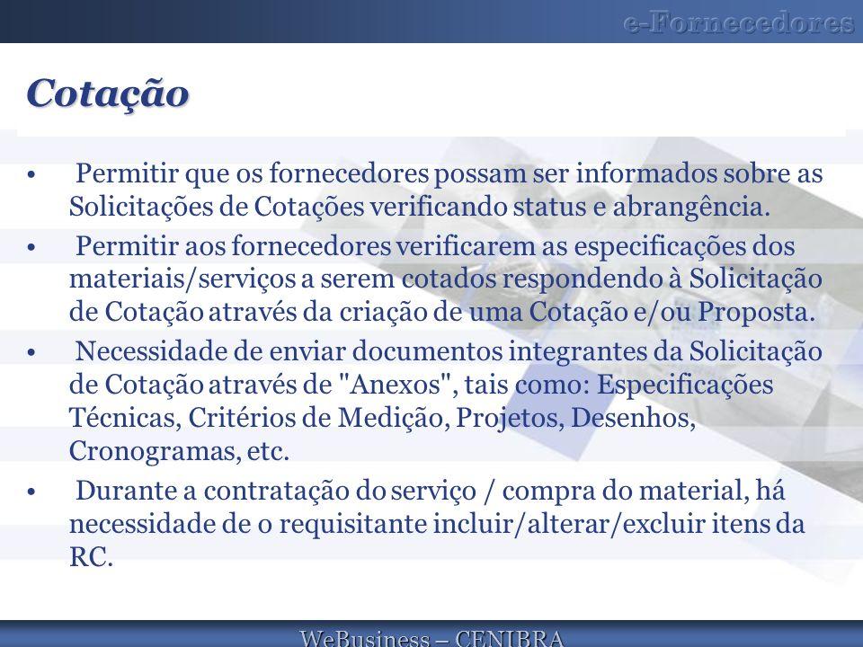 WeBusiness – CENIBRA Cotação Permitir que os fornecedores possam ser informados sobre as Solicitações de Cotações verificando status e abrangência. Pe