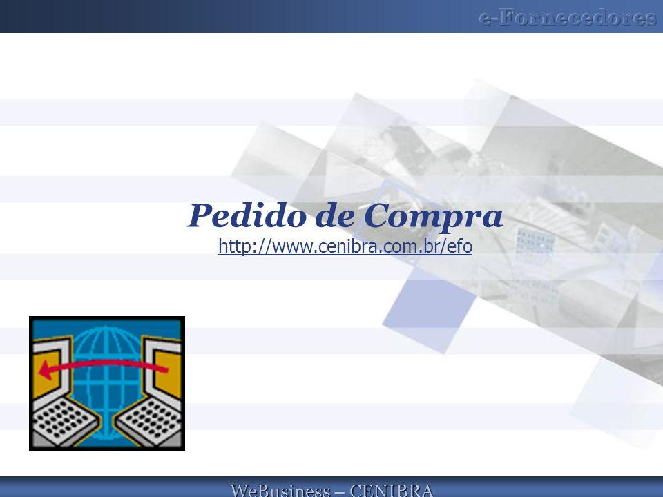 WeBusiness – CENIBRA Pedido de Compra http://www.cenibra.com.br/efo http://www.cenibra.com.br/efo