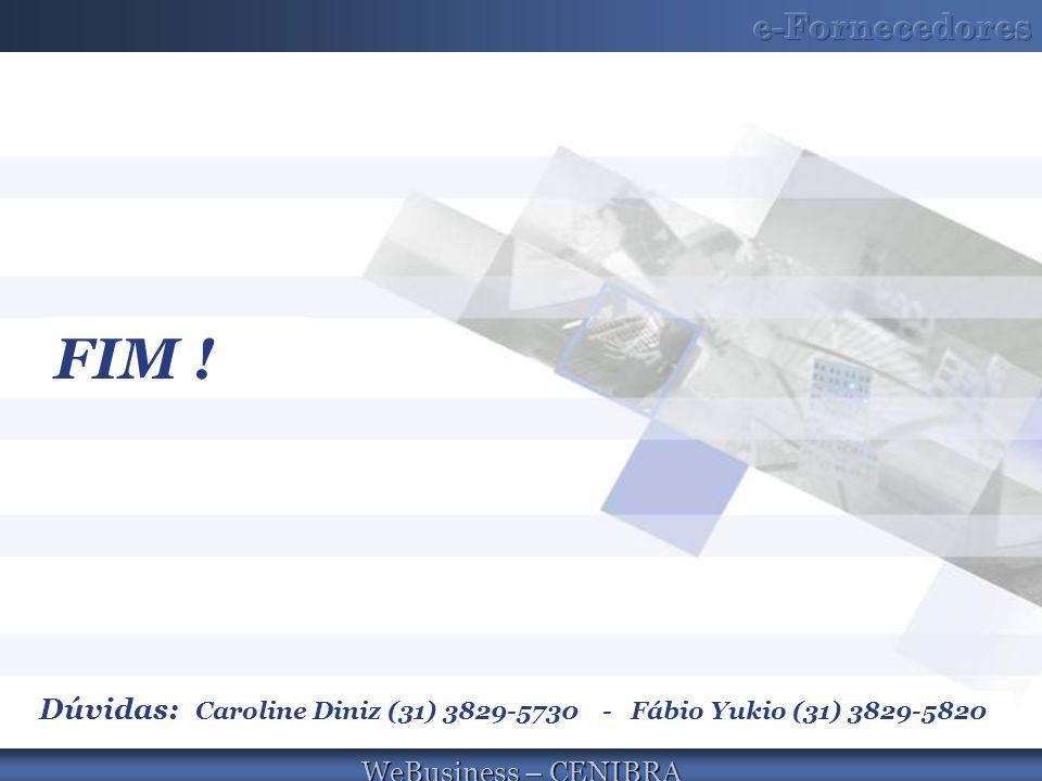 WeBusiness – CENIBRA FIM ! Dúvidas: Caroline Diniz (31) 3829-5730 - Fábio Yukio (31) 3829-5820