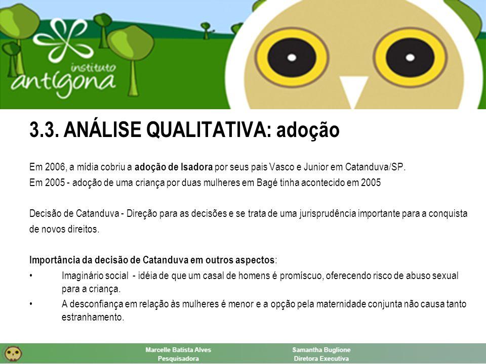 3.3. ANÁLISE QUALITATIVA: adoção Em 2006, a mídia cobriu a adoção de Isadora por seus pais Vasco e Junior em Catanduva/SP. Em 2005 - adoção de uma cri