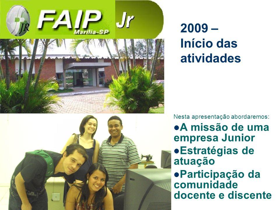 Nesta apresentação abordaremos: A missão de uma empresa Junior Estratégias de atuação Participação da comunidade docente e discente 2009 – Início das atividades