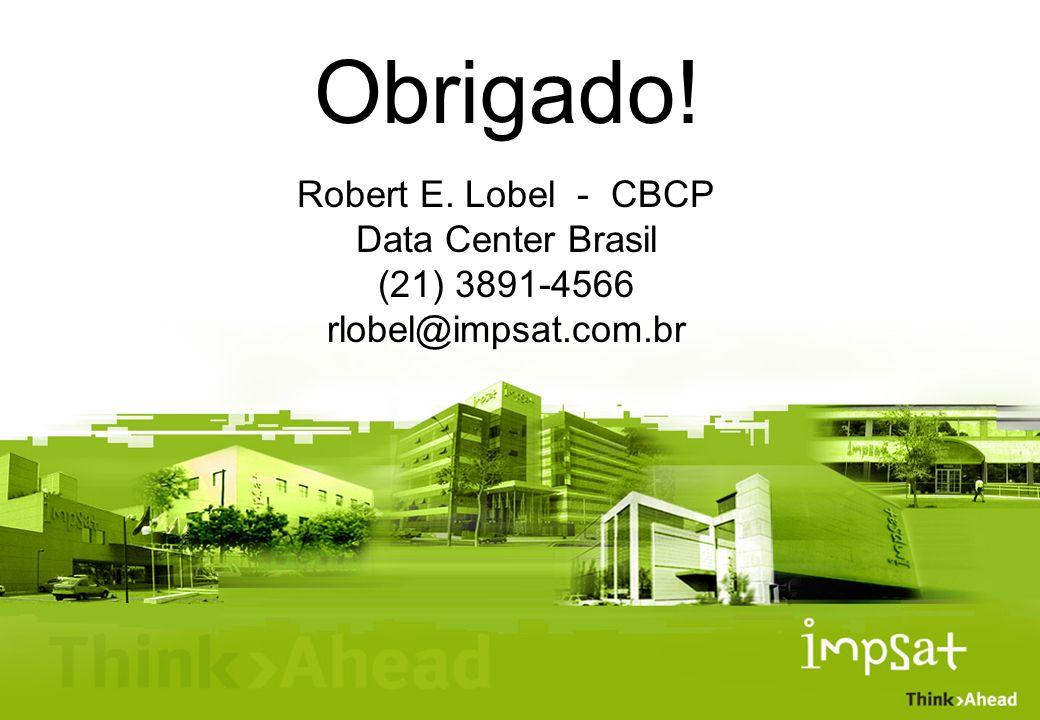Obrigado! Robert E. Lobel - CBCP Data Center Brasil (21) 3891-4566 rlobel@impsat.com.br